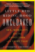 Little Red Riding Hood Uncloaked: Sex, Morality, And The Evolution Of A Fairy Tale